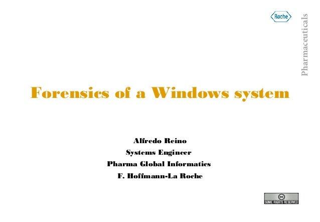PharmaceuticalsForensics of a Windows system              Alfredo Reino            Systems Engineer        Pharma Global I...