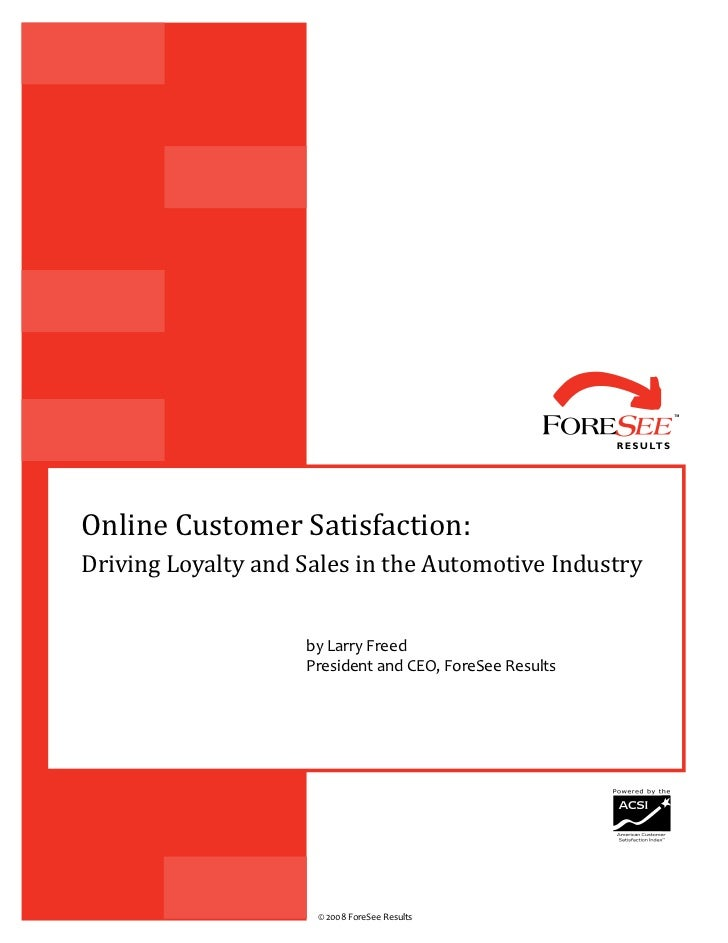 Online Customer Satisfaction: Driving Loyalty and Sales in the Automotive Industry                       by Larry Freed   ...