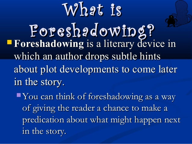 the usage of foreshadowing in the Having dealt with the nuts and bolts of foreshadowing in the previous article, it's now time to look at some concrete examples of foreshadowing in action.
