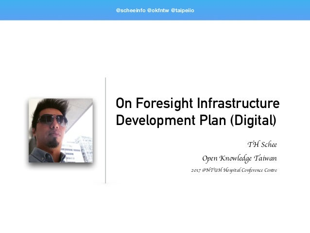 On Foresight Infrastructure Development Plan (Digital) TH Schee Open Knowledge Taiwan 2017 @NTUH Hospital Conference Centr...