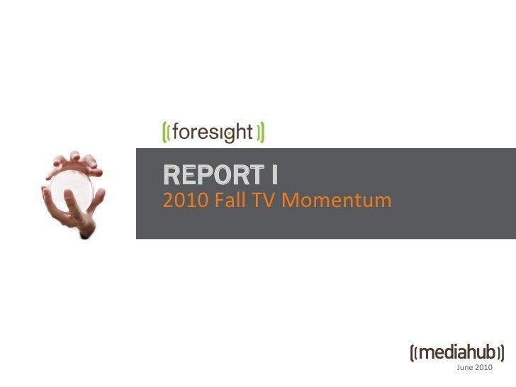 REPORT I 2010 Fall TV Momentum                             June 2010