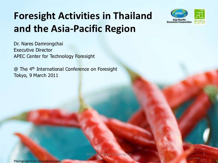 ©2011 Dr. Nares Damrongchai<br />1<br />Foresight Activities in Thailand and the Asia-Pacific Region<br />Dr. Nares Damron...
