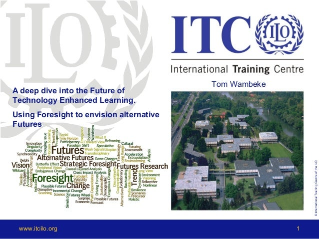©InternationalTrainingCentreoftheILO www.itcilo.org 1 A deep dive into the Future of Technology Enhanced Learning. Using F...