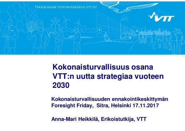 TEKNOLOGIAN TUTKIMUSKESKUS VTT OY Kokonaisturvallisuus osana VTT:n uutta strategiaa vuoteen 2030 Kokonaisturvallisuuden en...