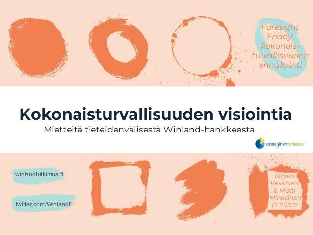 Foresight Friday: kokonais- turvallisuuden ennakointi Kokonaisturvallisuuden visiointia Mietteitä tieteidenvälisestä Winla...
