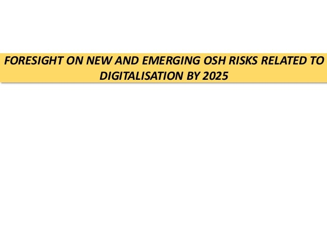 FORESIGHT ON NEW AND EMERGING OSH RISKS RELATED TO DIGITALISATION BY 2025