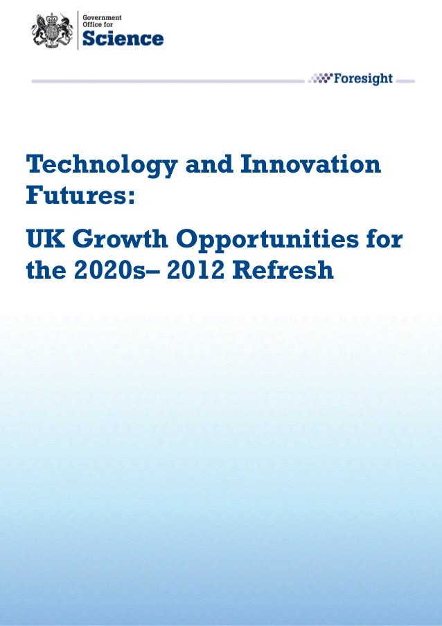 Technology and InnovationFutures:UK Growth Opportunities forthe 2020s– 2012 Refresh
