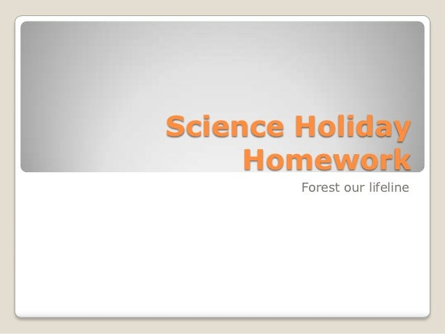 Science Holiday     Homework        Forest our lifeline