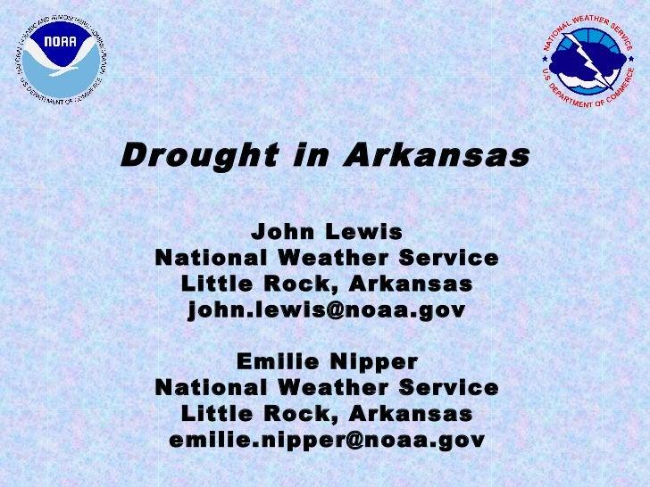 Drought in Arkansas        John Lewis National Weather Service  Little Rock, Arkansas   john.lewis@noaa.gov        Emilie ...
