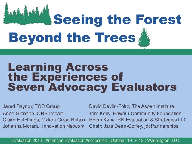 Seeing the Forest Beyond the Trees Learning Across the Experiences of Seven Advocacy Evaluators Jared Raynor, TCC Group An...