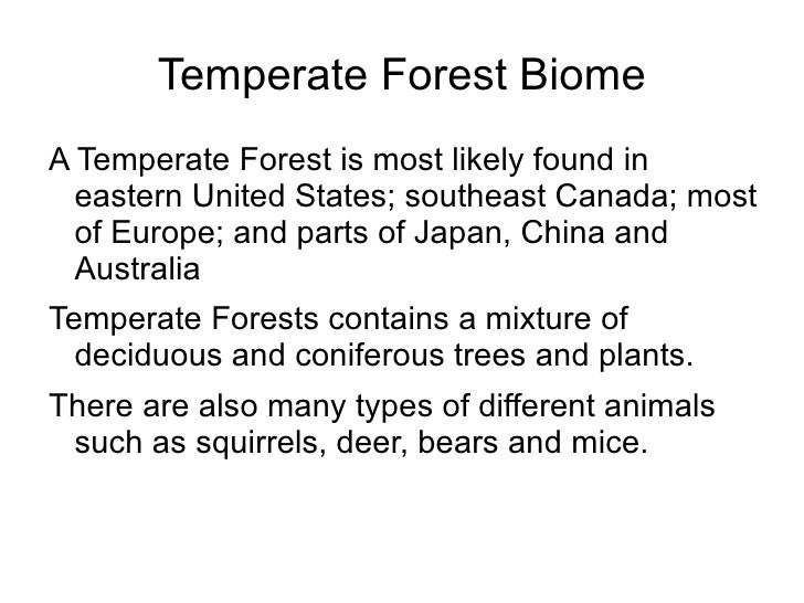 Temperate Forest Biome <ul><li>A Temperate Forest is most likely found in eastern United States; southeast Canada; most of...