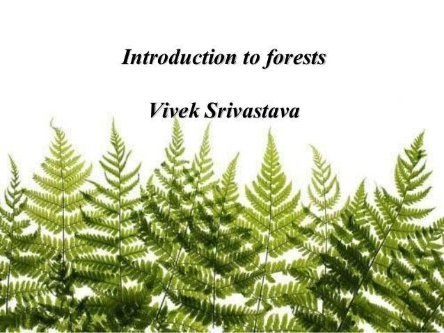 Introduction to forestsIntroduction to forests Vivek SrivastavaVivek Srivastava