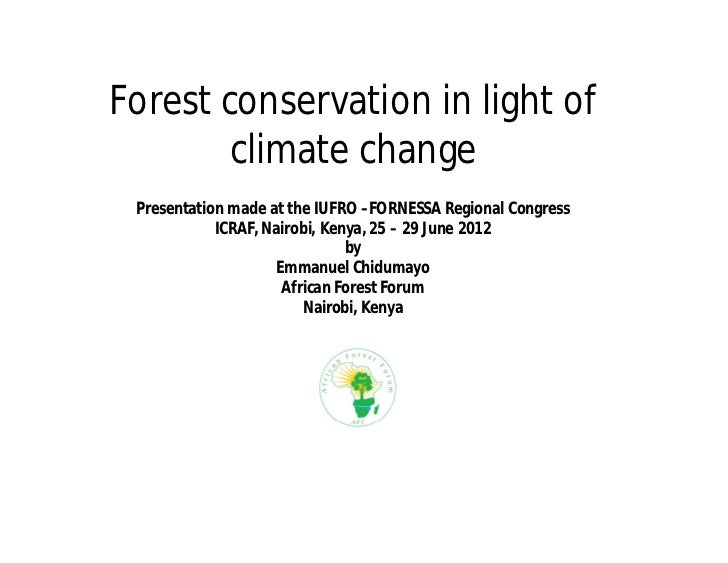 Forest conservation in light of        climate change Presentation made at the IUFRO –FORNESSA Regional Congress          ...