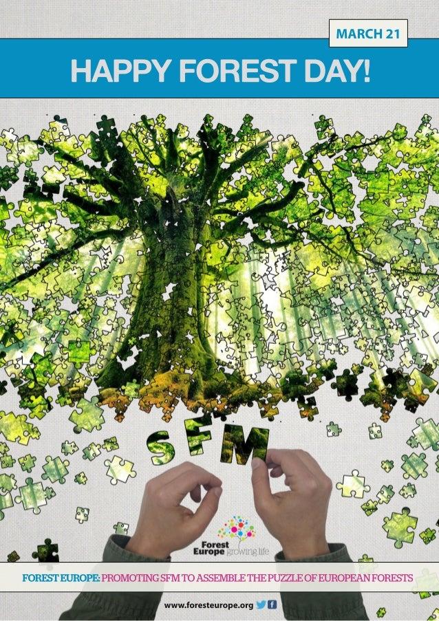 HAPPYFORESTDAY! FORESTEUROPE:PROMOTINGSFMTOASSEMBLETHEPUZZLEOFEUROPEANFORESTS MARCH21 www.foresteurope.org