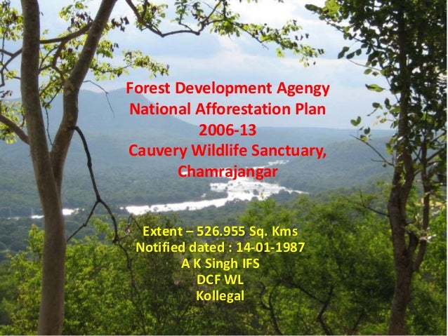 Forest Development Agengy National Afforestation Plan 2006-13 Cauvery Wildlife Sanctuary, Chamrajangar Extent – 526.955 Sq...