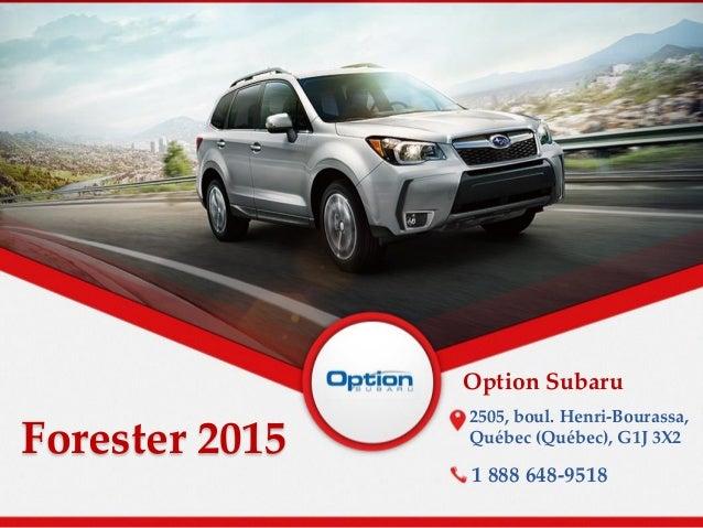 Forester 2015 Option Subaru 2505, boul. Henri-Bourassa, Québec (Québec), G1J 3X2 1 888 648-9518