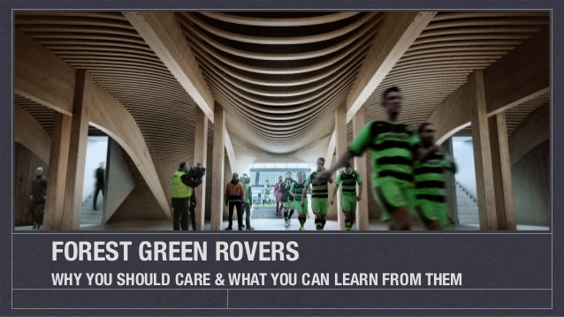 FOREST GREEN ROVERS WHY YOU SHOULD CARE & WHAT YOU CAN LEARN FROM THEM