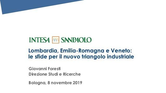 Lombardia, Emilia-Romagna e Veneto: le sfide per il nuovo triangolo industriale Giovanni Foresti Direzione Studi e Ricerch...