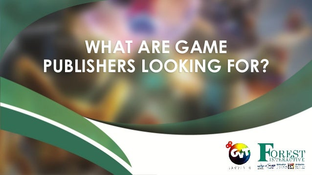 WHAT ARE GAME PUBLISHERS LOOKING FOR? 1