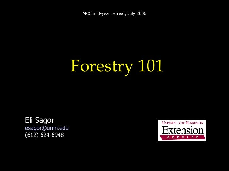 Forestry 101 Eli Sagor [email_address] (612) 624-6948 MCC mid-year retreat, July 2006