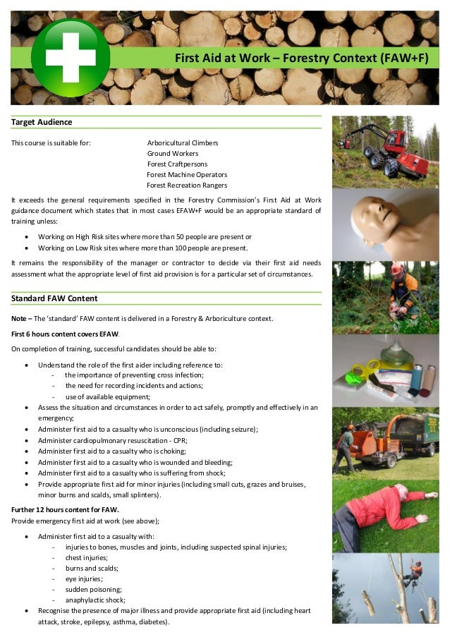 First Aid at Work – Forestry Context (FAW+F) Target Audience This course is suitable for: Arboricultural Climbers Ground W...