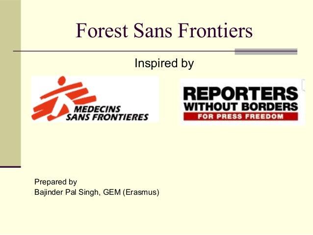 Forest Sans Frontiers Inspired by  Prepared by Bajinder Pal Singh, GEM (Erasmus)