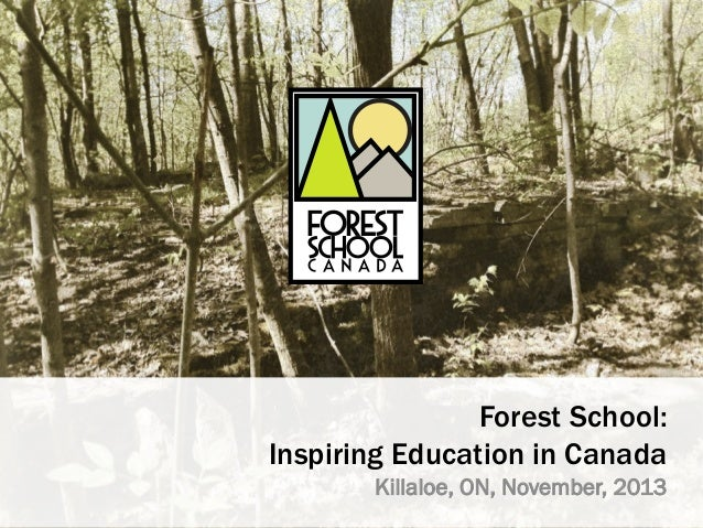 Forest School: Inspiring Education in Canada Killaloe, ON, November, 2013