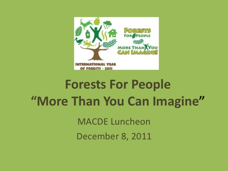 "Forests For People""More Than You Can Imagine""       MACDE Luncheon       December 8, 2011"