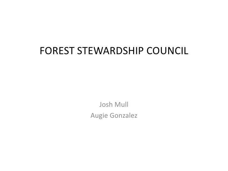 FOREST STEWARDSHIP COUNCIL<br />Josh Mull<br />Augie Gonzalez<br />