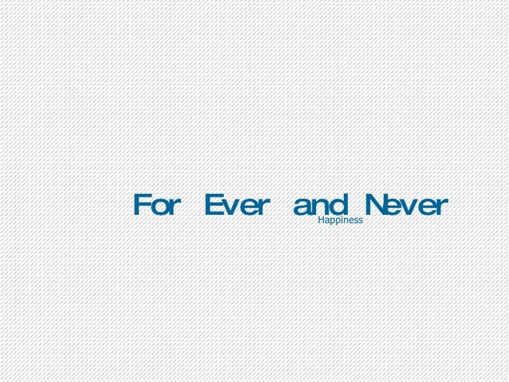 For Ever and Never Happiness