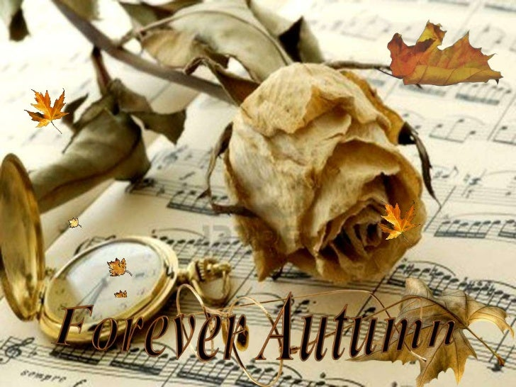 """Autumn is as joyful and sweet     as an untimely end.""        Remy de Gourmont"