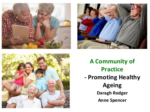 A Community of Practice - Promoting Healthy Ageing Daragh Rodger Anne Spencer