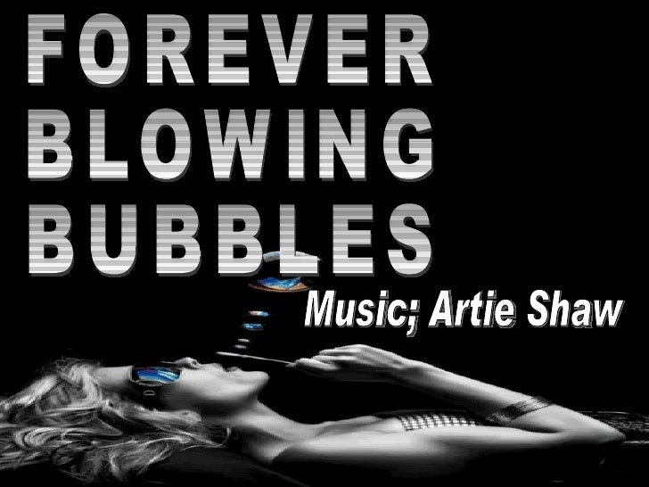 FOREVER BLOWING BUBBLES Music; Artie Shaw