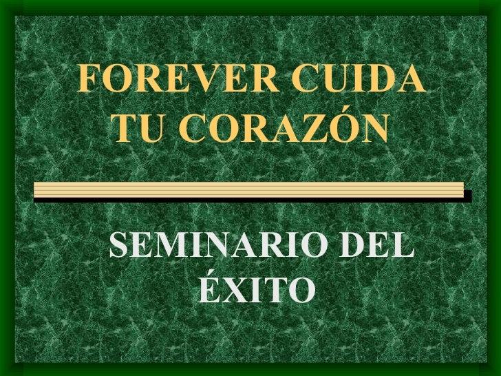FOREVER CUIDA TU CORAZÓN SEMINARIO DEL ÉXITO