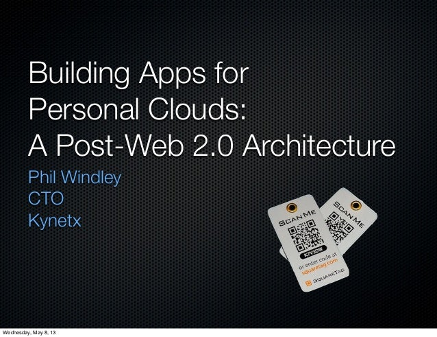 Building Apps forPersonal Clouds:A Post-Web 2.0 ArchitecturePhil WindleyCTOKynetxWednesday, May 8, 13