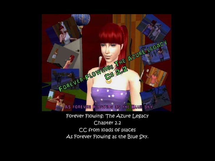 Forever Flowing: The Azure Legacy<br />Chapter 2.2<br />CC from loads of places<br />As Forever Flowing as the Blue Sky.<b...