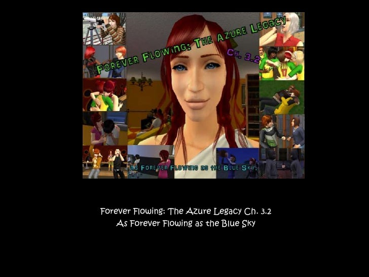Forever Flowing: The Azure Legacy Ch. 3.2<br />As Forever Flowing as the Blue Sky<br />