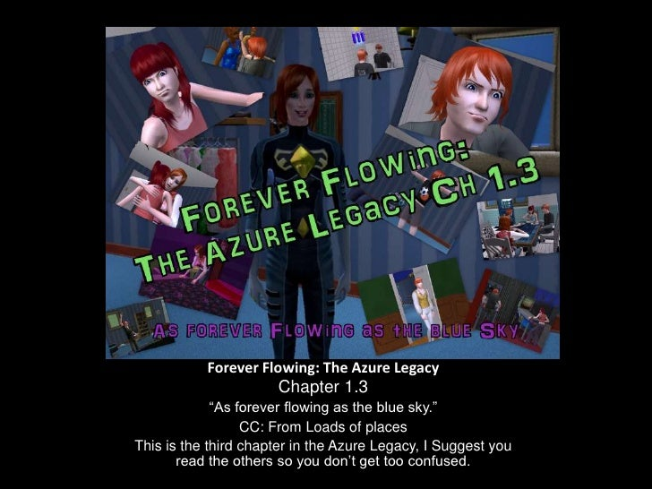"""Forever Flowing: The Azure Legacy<br />Chapter 1.3<br />""""As forever flowing as the blue sky.""""<br />CC: From Loads of place..."""
