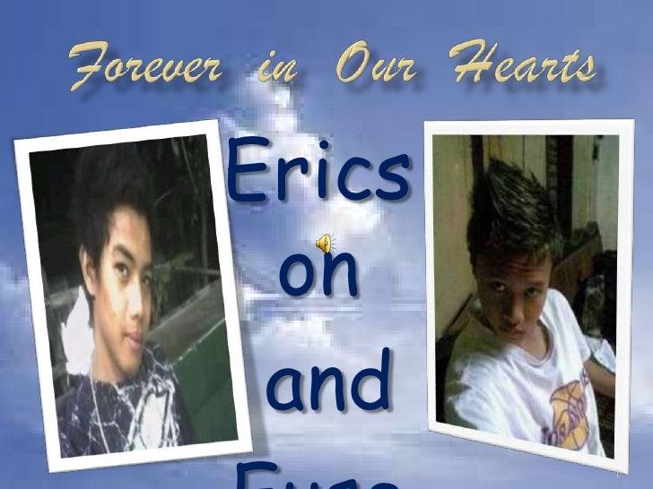 Erics on and        1