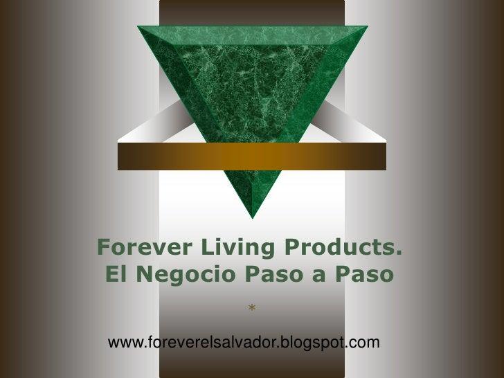 Forever Living Products. El Negocio Paso a Paso<br />*<br />www.foreverelsalvador.blogspot.com<br />