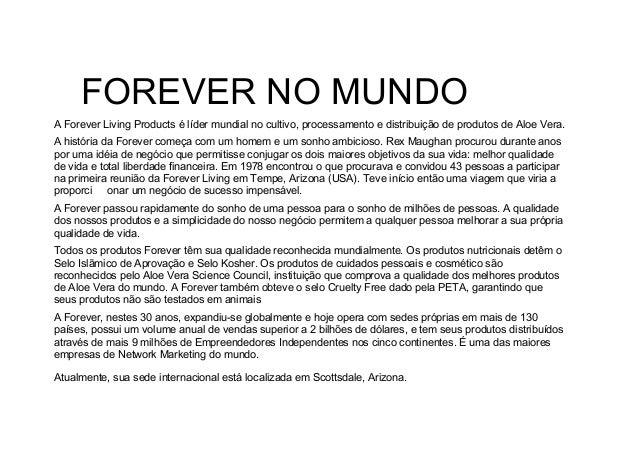 FOREVER NO MUNDO A Forever Living Products é líder mundial no cultivo, processamento e distribuição de produtos de Aloe Ve...