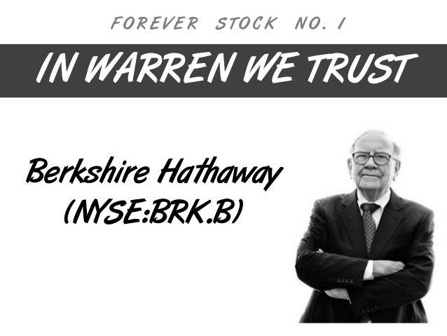 Berkshire Hathaway (NYSE:BRK.B) IN WARREN WE TRUST F O R E V E R S T O C K N O . 1