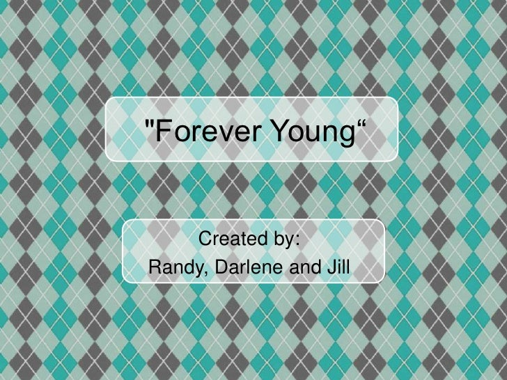 """""""Forever Young""""    Created by:Randy, Darlene and Jill"""