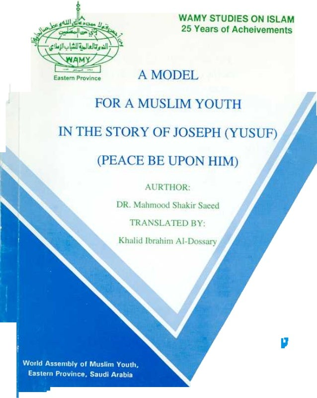 A MODELFOR A MUSLIM YOUTHIN THE STORY OF JOSEPH (YUSUF)(pEACE BE UPON IDM)AU11IOR : DR. Mahmood ShakirSaeedTRANSLATED BY: ...
