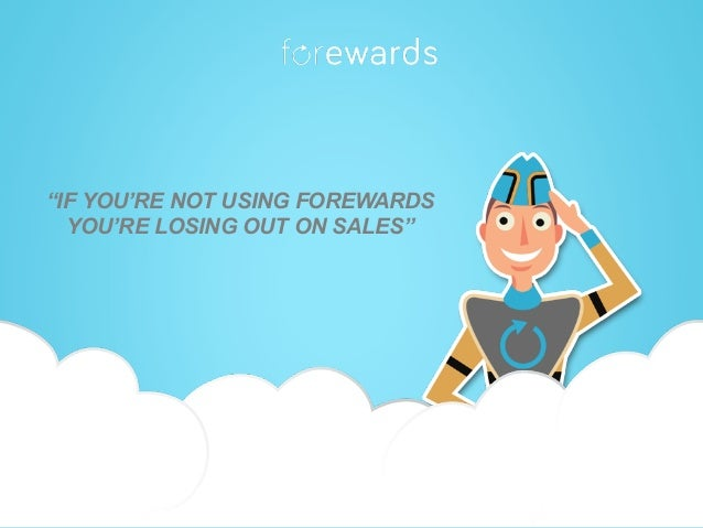 """IF YOU'RE NOT USING FOREWARDS YOU'RE LOSING OUT ON SALES"""