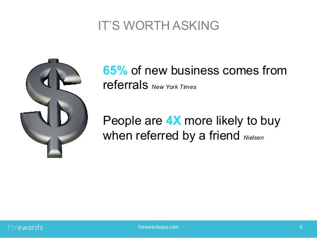 IT'S WORTH ASKING 65% of new business comes from referrals New York Times People are 4X more likely to buy when referred b...