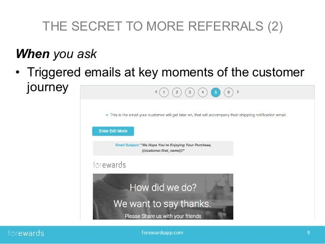 THE SECRET TO MORE REFERRALS (2) When you ask • Triggered emails at key moments of the customer journey forewardsapp.com...