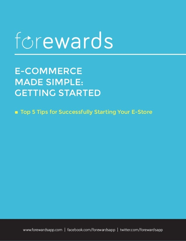 E-COMMERCE MADE SIMPLE: GETTING STARTED ◊	Top 5 Tips for Successfully Starting Your E-Store www.forewardsapp.com | faceboo...