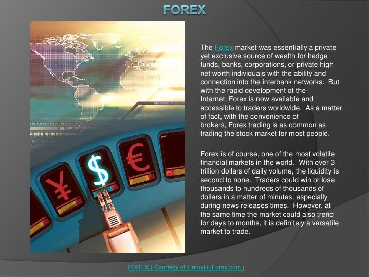 FOREX<br />The Forex market was essentially a private yet exclusive source of wealth for hedge funds, banks, corporations,...