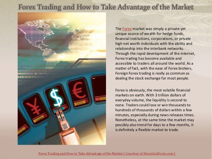 Forex Trading and How to Take Advantage of the Market                                                      The Forex marke...